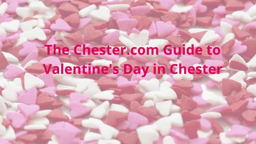 Your Chester.com Guide To Valentine's Day
